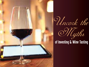 Uncork the Myths of Investing and Wine Tasting - start May 19 2016 0530PM