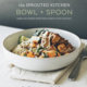 The Sprouted Kitchen Bowl  Spoon by Sara Forte 25 at Whole Foods Market 270 Palladio Parkway Folsom 916-984-8500 wholefoodsmarketcom