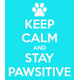Keep calm and stay pawsitive 11
