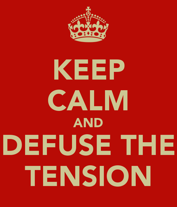 Keep calm and defuse the tension