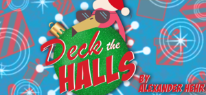 Deck The Halls Tis The Season - start Dec 02 2017 1100AM