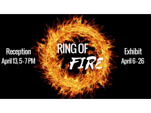 Gallery Reception Ring of Fire - start Apr 13 2018 0500PM