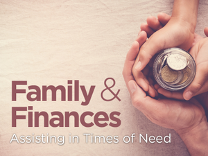 Family  Finances Assisting in Times of Need
