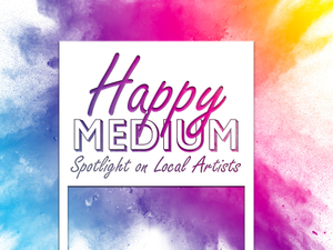 Happy Medium Spotlight on Local Artists from Roseville Folsom and El Dorado County