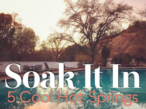 Soak It In 5 Cool Hot Springs