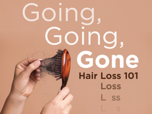 Going Going Gone Hair Loss 101